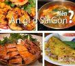 Ăn gì cho cuối tuần ở Sài Gòn? - Những món ăn ngon Sài Gòn