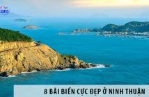 8 bãi biển cực đẹp không thể bỏ qua khi du lịch Ninh Thuận