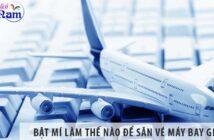 Bật mí làm thế nào để săn vé máy bay giá rẻ?
